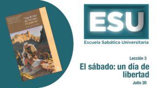 Lección 3 | El sábado: un día de libertad | Escuela Sabática Universitaria