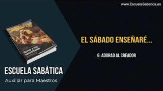 Auxiliar   Lección 6   Adorad al Creador   Escuela Sabática Semanal