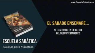 Auxiliar | Lección 9 | El servicio en la iglesia del Nuevo Testamento | Escuela Sabática Semanal
