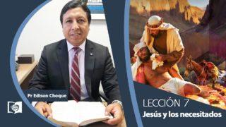 Bosquejo   Lección 7   Jesús y los necesitados   Escuela Sabática Pr. Edison Choque