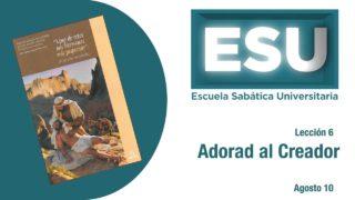 Lección 6 | Adorad al Creador | Escuela Sabática Universitaria