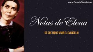 Notas de Elena | Lección 10 | De qué modo vivir el evangelio | Escuela Sabática Semanal