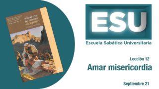 Lección 12 | Amar misericordia | Escuela Sabática Universitaria