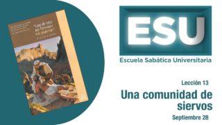 Lección 13 | Una comunidad de siervos | Escuela Sabática Universitaria