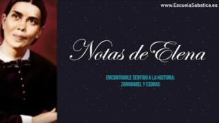 Notas de Elena | Lección 1 | Encontrarle sentido a la Historia: Zorobabel y Esdras | Escuela Sabática
