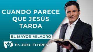¿Cuándo parece que Jesús tarda | Pr. Joel Flores