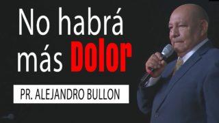 No habrá más dolor | Pr. Alejandro Bullón