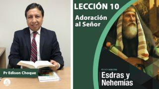 Bosquejo | Lección 10 | Adoración al Señor | Escuela Sabática Pr. Edison Choque