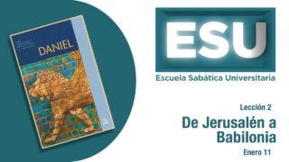 Lección 2 | De Jerusalén a Babilonia | Escuela Sabática Universitaria