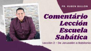 Lección 2 | De Jerusalén a Babilonia | Escuela Sabática Pr. Ruben Bullón