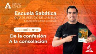 Lección 10   De la confesión a la consolación   Escuela Sabática Pr. Anthony Araujo