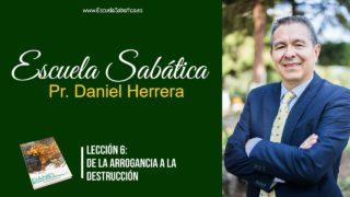 Lección 6 | De la arrogancia a la destrucción | Escuela Sabática Pr. Daniel Herrera