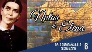 Notas de Elena | Lección 6 | De la arrogancia a la destrucción | Escuela Sabática Semanal