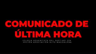 Comunicado oficial   Iglesia Adventista – Asociación Del Alto Magdalena