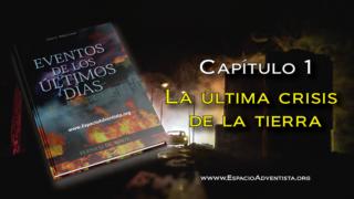 Capítulo 1 | La última crisis de la tierra | Eventos de los últimos días