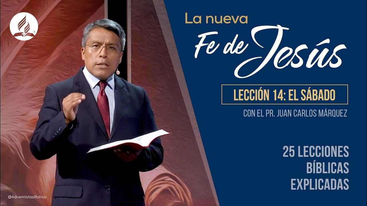 Lección 14 | El Sábado | La Fe de Jesús | Pr. Juan Carlos Márquez