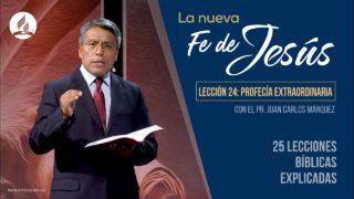 Lección 24 | Una profecía extraordinaria | La Fe de Jesús | Pr. Juan Carlos Márquez