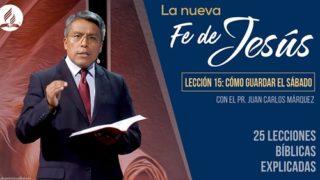 Lección 15 | Cómo guardar el Sábado | La Fe de Jesús | Pr. Juan Carlos Márquez