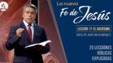 Lección 17 | El bautismo | La Fe de Jesús | Pr. Juan Carlos Márquez