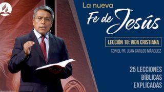 Lección 18 | Vida cristiana | La Fe de Jesús | Pr. Juan Carlos Márquez