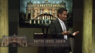 1 | La Historia nos Habla | Desenmascarando las Mentiras de Babilonia | Pastor Abdiel Zárate