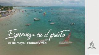 16 de mayo | Esperanza en el puerto | Probad y Ved 2020 | Iglesia Adventista