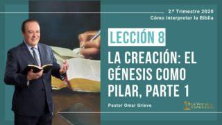 Lección 8 | La creación: El génesis como pilar, parte 1 | Escuela Sabática Omar Grieve