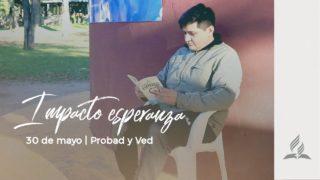 30 de mayo | Impacto esperanza | Probad y Ved 2020 | Iglesia Adventista