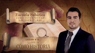 Lección 10   La Biblia como historia  Escuela Sabática Pr. Anthony Araujo
