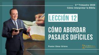 Lección 12 | Cómo abordar pasajes difíciles | Escuela Sabática Pr. Omar Grieve