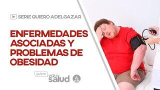 Enfermedades asociadas y problemas de obesidad | Serie: Quiero adelgazar