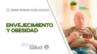 Envejecimiento y obesidad | Serie: Quiero adelgazar