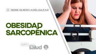 Obesidad sarcopénica | Serie: Quiero adelgazar