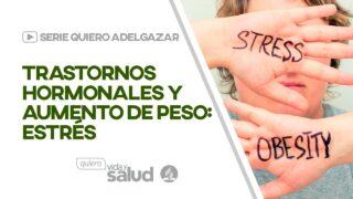 Trastornos hormonales y aumento de peso estrés | Serie: Quiero adelgazar
