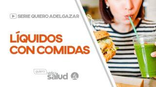 Líquidos con comidas | Serie: Quiero adelgazar