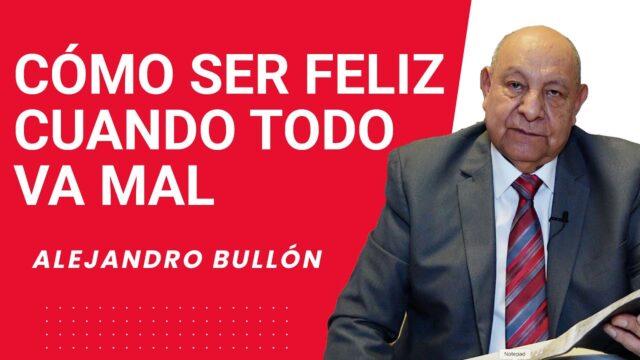 Cómo ser feliz cuando todo va mal | Pr. Alejandro Bullón