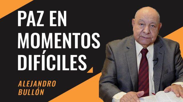 Paz en momentos difíciles | Pr. Alejandro Bullón