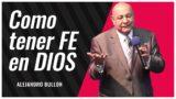 ¿Cómo Tener Fe en Dios? | Pr. Alejandro Bullón