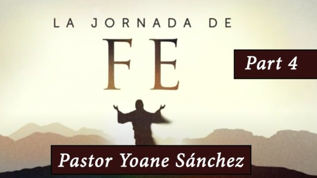 4 | Una Vida de Oración | Serie: La Jornada De Fe | Pr. Yoane Sánchez