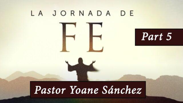 5 | Pruebas de la Fe | Serie: La Jornada De Fe | Pr. Yoane Sánchez